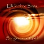 Elli Fordyce - Songs Spun of Gold