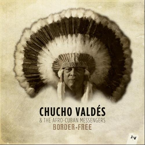 Album Review: Chucho Valdes – Border Free   Curt's Jazz Cafe
